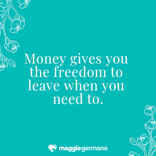 Money gives you the freedom to leave when you need to. (1).png