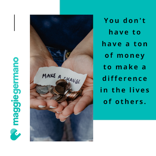 You don't have to have a ton of money to make a difference in the lives of others.png